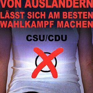 Plakat CDU/CSU Auf dem Rücken von Ausländern lässt sich am Besten Politik machen.