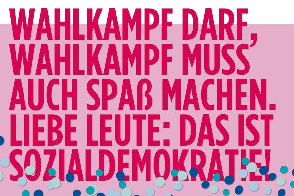 """Digitales Banner mit roter Schrift auf rosa Grund """"Wahlkampf darf Wahlkampf muss auf Spaß machen. Liebe Leute: Das ist Sozialdemokratie!"""""""
